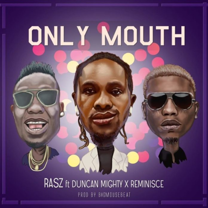 DOWNLOAD MP3: Rasz ft. Duncan Mighty x Reminisce – Only Mouth