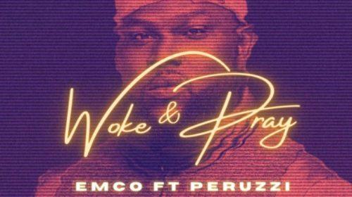 DOWNLOAD MP3: Emco X Perruzi – Woke & Pray