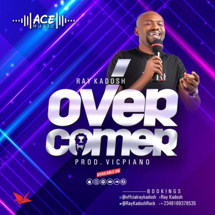DOWNLOAD MP3: Ray Kadosh – Overcomer