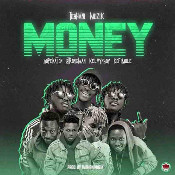 DOWNLOAD: Tubhani Muzik – Money Ft DopeNation x Strongman x Kelvynboy x Kofi Mole