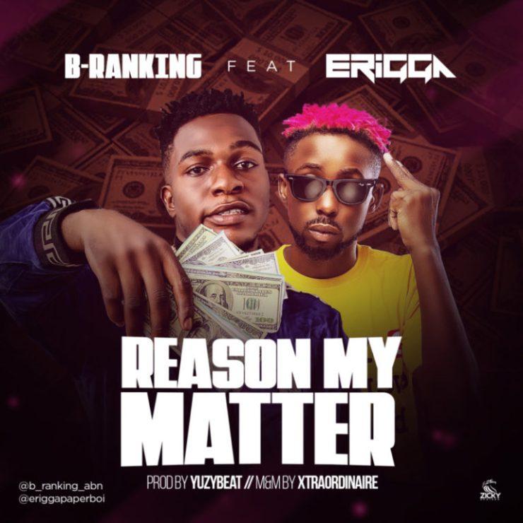 DOWNLOAD MP3: B-Ranking ft. Erigga – Reason My Matter
