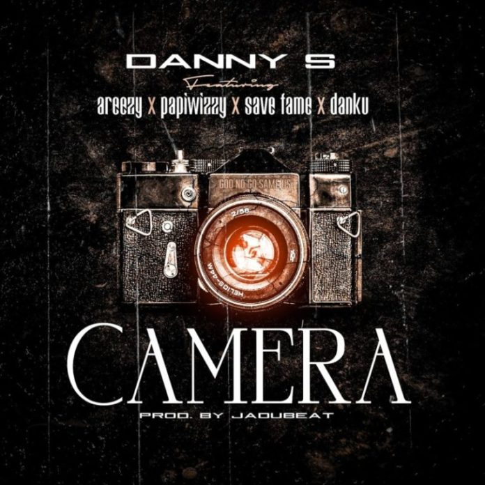 DOWNLOAD: Danny S ft. Areezy X Papiwizzy X Savefame X Danku – Camera