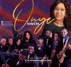 DOWNLOAD MP3: Onye Nwem – Eva Diamond Ft. Worship Wonder Crew