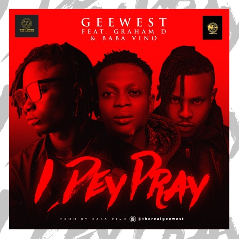 DOWNLOAD MP3: GeeWest x Baba Vino x Graham D – I Dey Pray