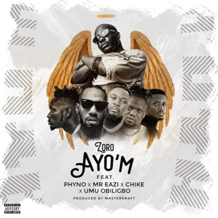 DOWNLOAD MP3: Zoro ft. Phyno, Mr Eazi, Chike, Umu Obiligbo – Ayo'M