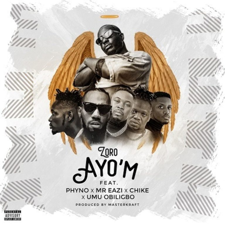 DOWNLOAD MP3: Zoro ft. Phyno, Mr Eazi, Chike, Umu Obiligbo – Ayo'M