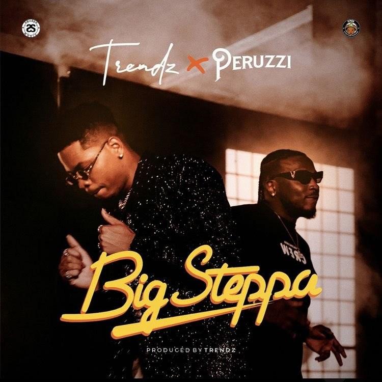 DOWNLOAD Mp3: Trendz Ft. Peruzzi – Big Steppa