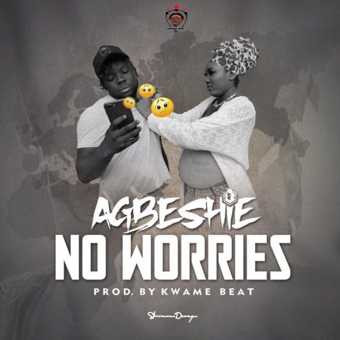 Agbeshie – No Worries (DOWNLOAD MP3)