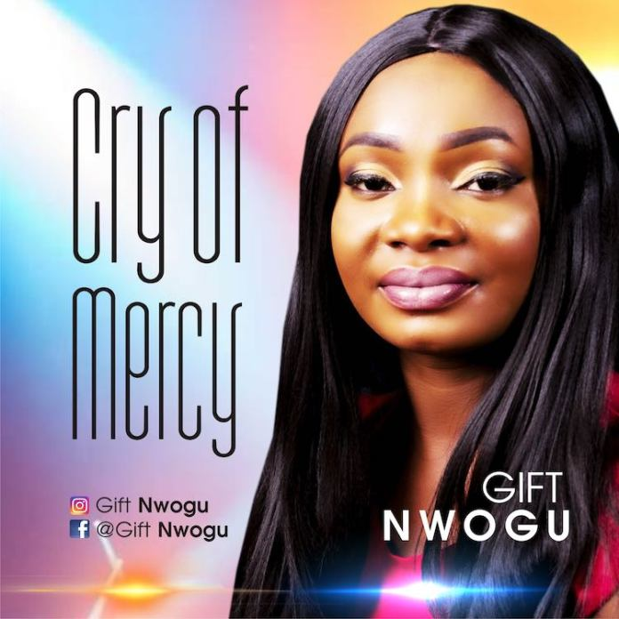 Cry Of Mercy – Gift Nwogu (DOWNLOAD MP3)
