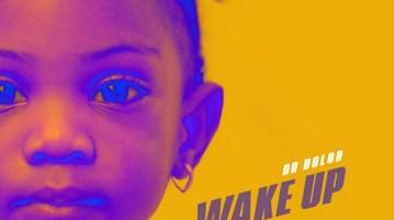 DOWNLOAD MP3: Dr Dolor – Wake Up