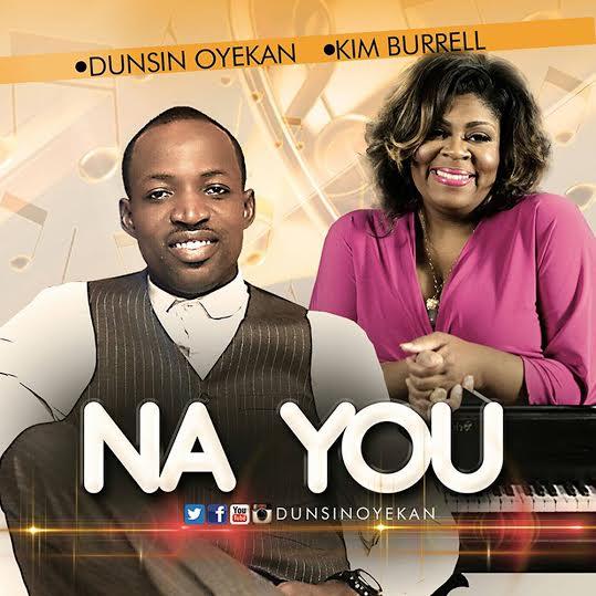 Dunsin Oyekan Ft Kim Burrel – Na You (DOWNLOAD MP3)