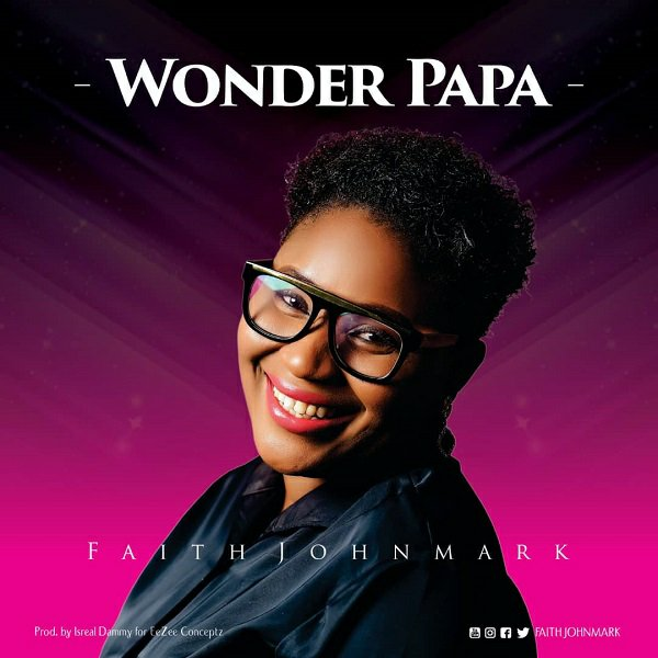 Faith Johnmark – Wonder Papa (DOWNLOAD MP3, Lyrics)