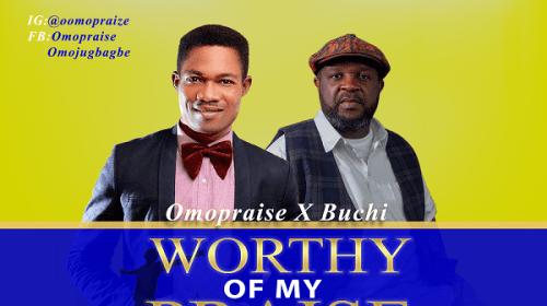 Omopraise Ft. Buchi – Worthy Of My Praise (Mp3 Download)
