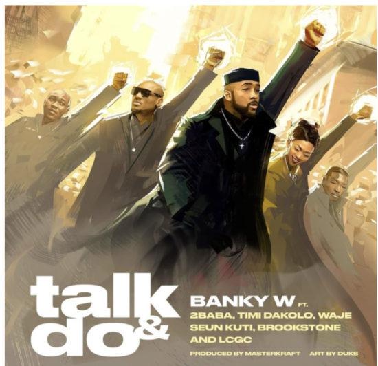 Banky W – Talk And Do ft. 2Baba, Timi Dakolo, Waje, Seun Kuti, Brookstone, LCGC