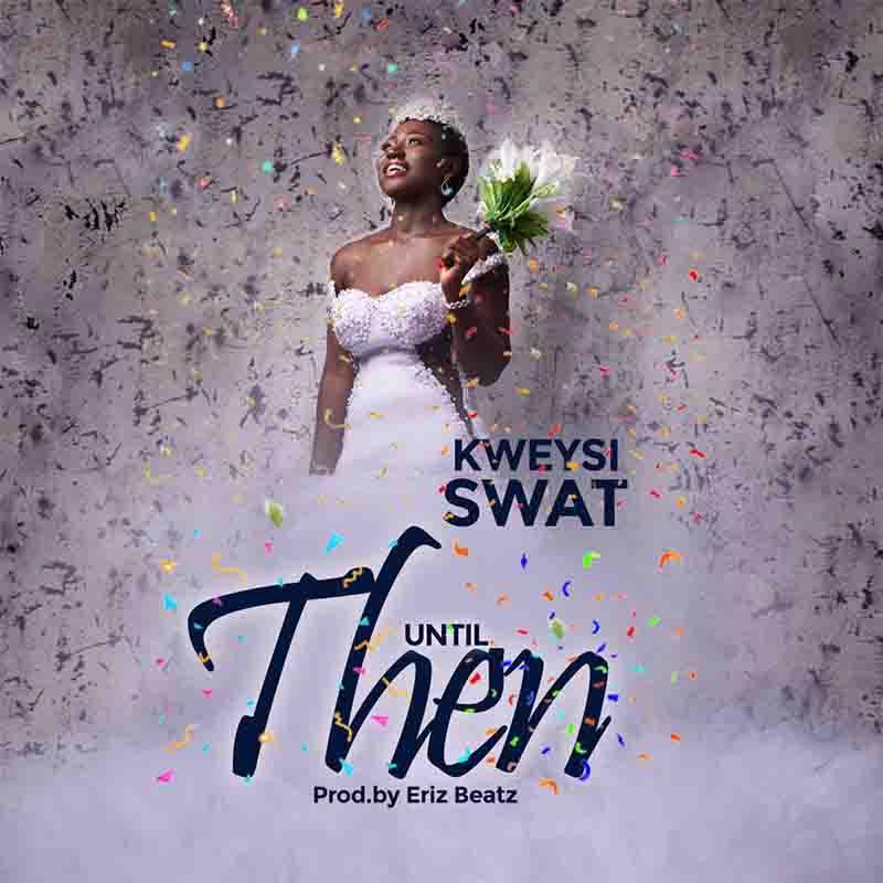 DOWNLOAD MP3: Kweysi Swat - Until Then