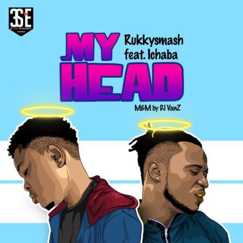 DOWNLOAD Mp3: Rukkysmash – My Head ft. Ichaba