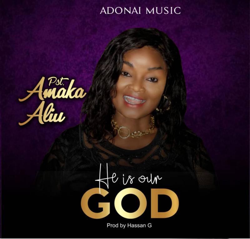 He Is Our God – Amaka Aliu (Mp3 Download)