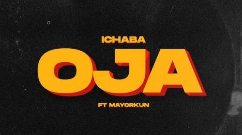 DOWNLOAD MP3: Ichaba Ft. Mayorkun – Oja (Mp3 Download)