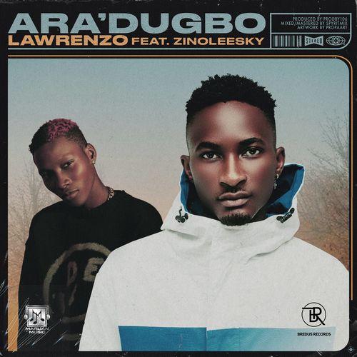 DOWNLOAD MP3: Lawrenzo Ft. Zinoleesky – Aradugbo