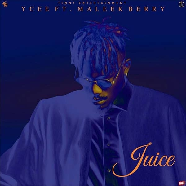 DOWNLOAD MP3: Ycee Ft. Maleek Berry – Juice