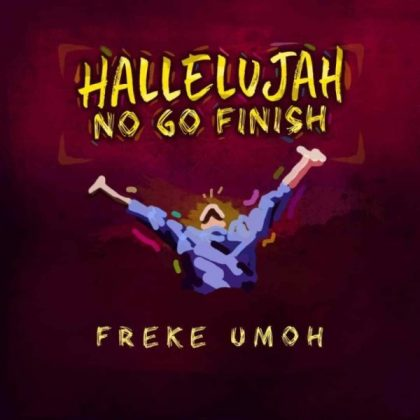 DOWNLOAD MP3: Freke Umoh – Hallelujah No Go Finish