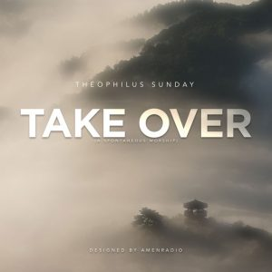 DOWNLOAD MP3: Theophilus Sunday – Take Over