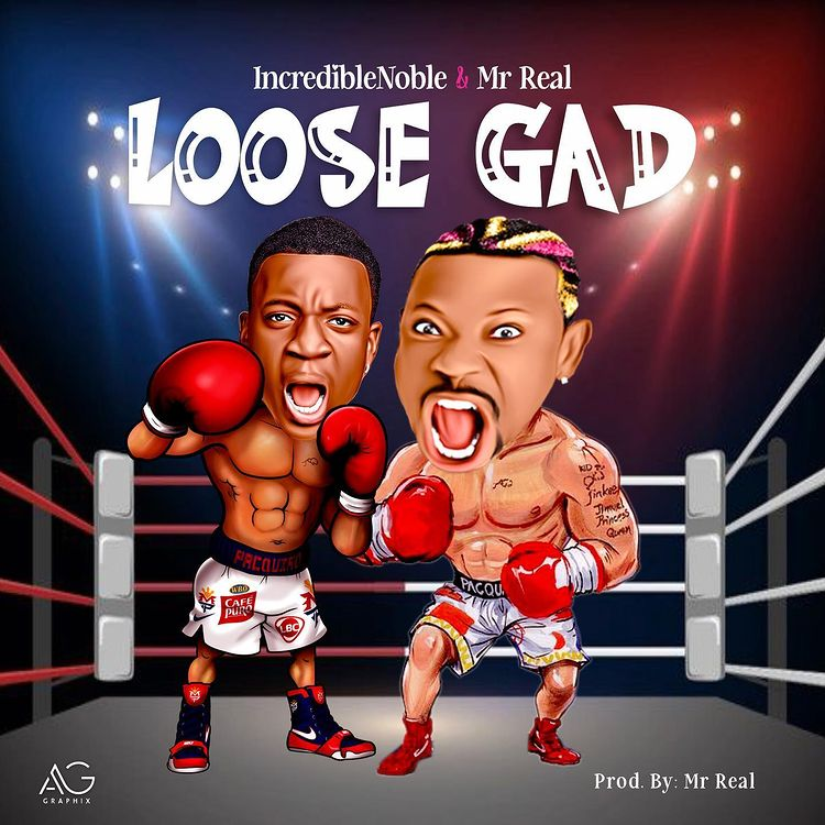 DOWNLOAD MP3: Incredible Noble Ft. Mr Real – Loose Gad