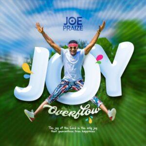 DOWNLOAD MP3: Joe Praize – Joy Overflow