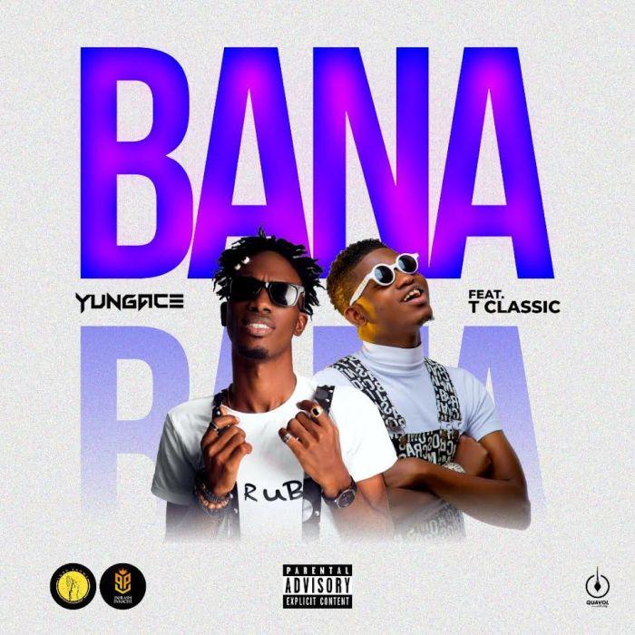 DOWNLOAD MP3: Yungace Ft  T Classic – Bana » NAIJAPOPSTAR