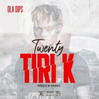MUSIC: Ola Dips – Twenty Tiri K (Prod. by AYK Beats)
