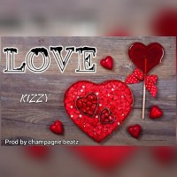 MUSIC: Kizzy - Love (Prod. By Champagne Beatz)