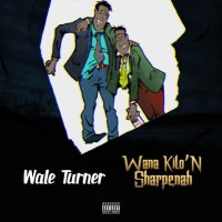 MUSIC: Wale Turner – Wana Kilon Sharpenah