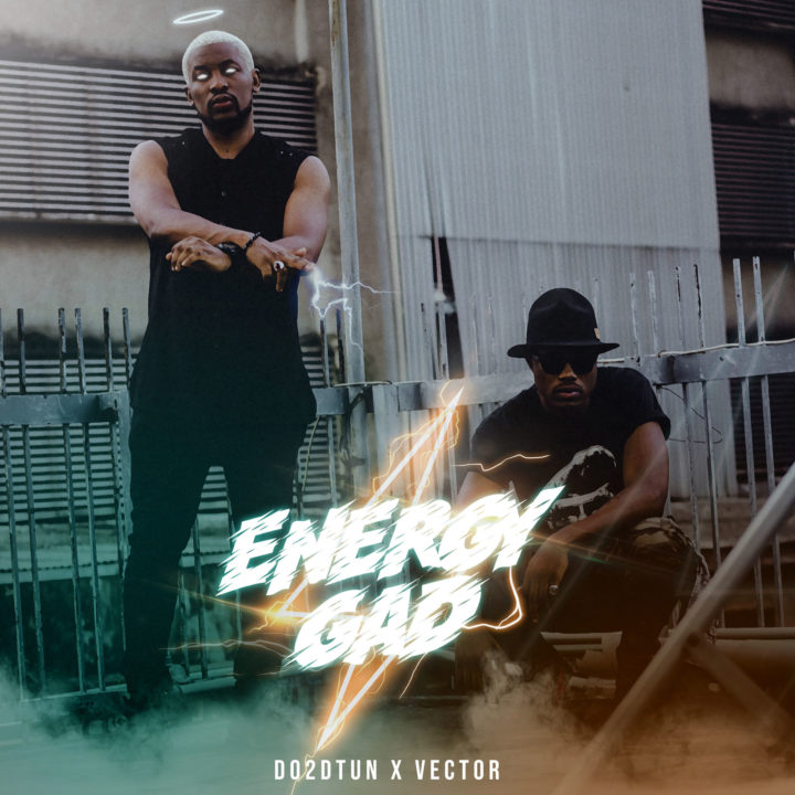 MUSIC: Do2DTun Ft. Vector – Energy Gad