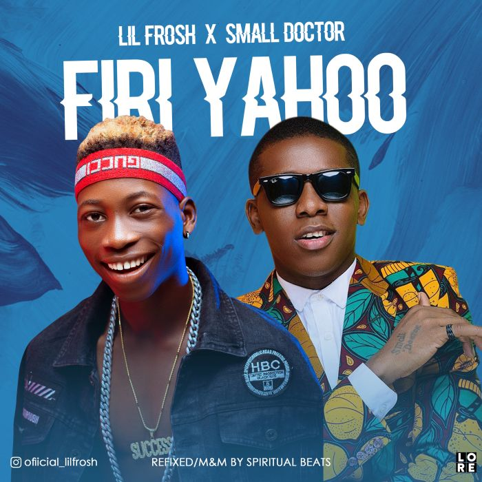 DOWNLOAD MP3: Lil Frosh Ft. Small Doctor – Firi Yahoo