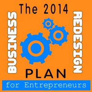 The 2014 BUSINESS REDESIGN Plan for Entrepreneurs