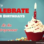 How To Celebrate Your Birthdays As An Entrepreneur