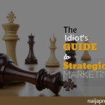 The Idiot's Guide To Strategic Marketing