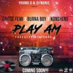 Oritse Femi x Burna Boy x Konshens – Play Am (Prod. by Young D)