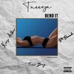 T'neeya ft. B4Bonah, Kwesi Arthur & TimiBoi – Bend It