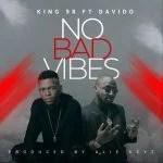 King98 ft. Davido – No Bad Vibes