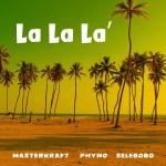 Masterkraft – La La La ft. Phyno & Selebobo