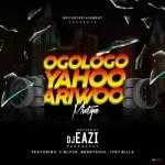 DJ Eazi 007 – Ogologo Yahoo Ariwo (Mixtape)