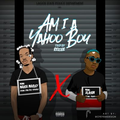 Naira Marley ft. Zlatan - Am I A Yahoo Boy Mp3 Audio Download