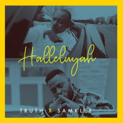 Truth Ft. Samklef - Halellujah (Audio + Video) Mp3 Mp4 Download