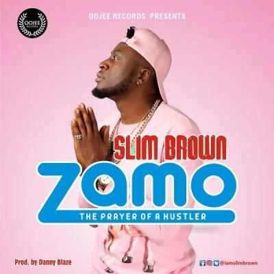 Slim Brown - Zamo (The Prayer Of A Hustler) Mp3 Audio Download