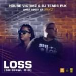 House Victimz & DJ Tears PLK – Loss (Original Mix)