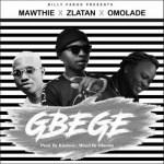 Mawthie Ft. Zlatan & Omolade – Gbege