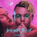 Olakira – Wakanda Jollof EP (Full Album)