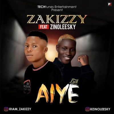 Zakizzy Ft. Zinoleesky - Aiye Mp3 Audio Download