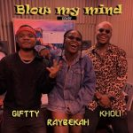 Giftty Ft. Raybekah x Kholi – Blow My Mind (Cover)